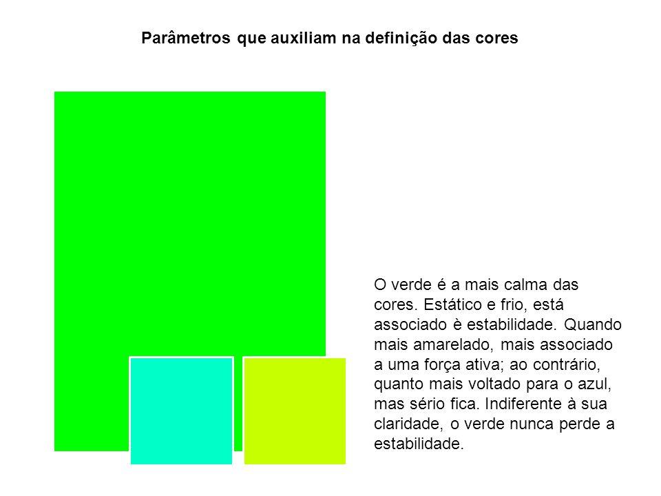 Parâmetros que auxiliam na definição das cores O verde é a mais calma das cores. Estático e frio, está associado è estabilidade. Quando mais amarelado