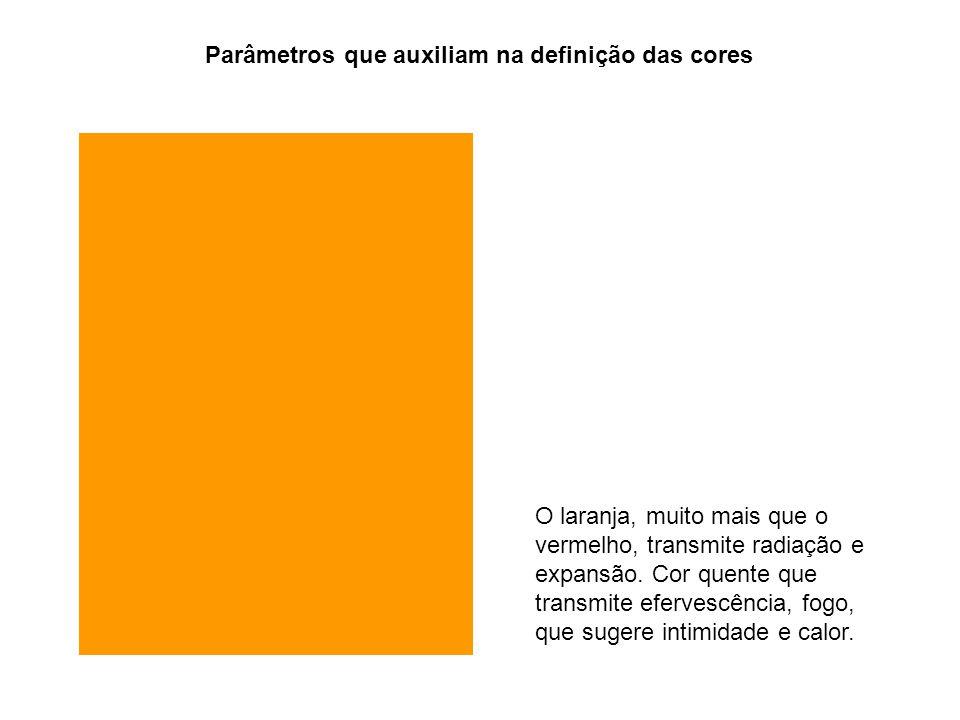 Parâmetros que auxiliam na definição das cores O laranja, muito mais que o vermelho, transmite radiação e expansão. Cor quente que transmite efervescê