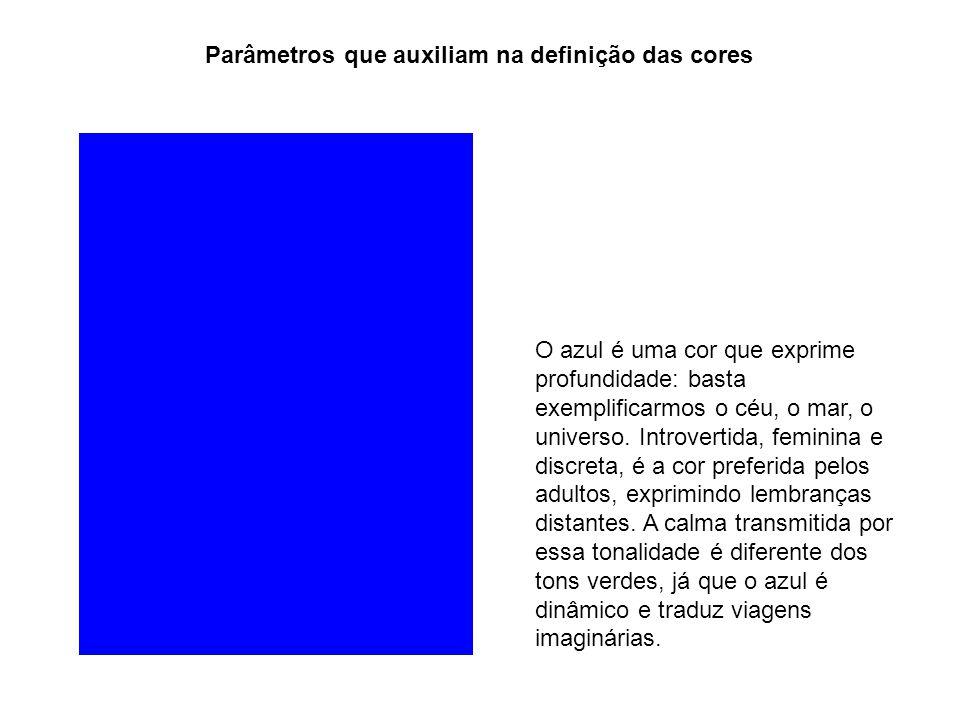 Parâmetros que auxiliam na definição das cores O azul é uma cor que exprime profundidade: basta exemplificarmos o céu, o mar, o universo. Introvertida