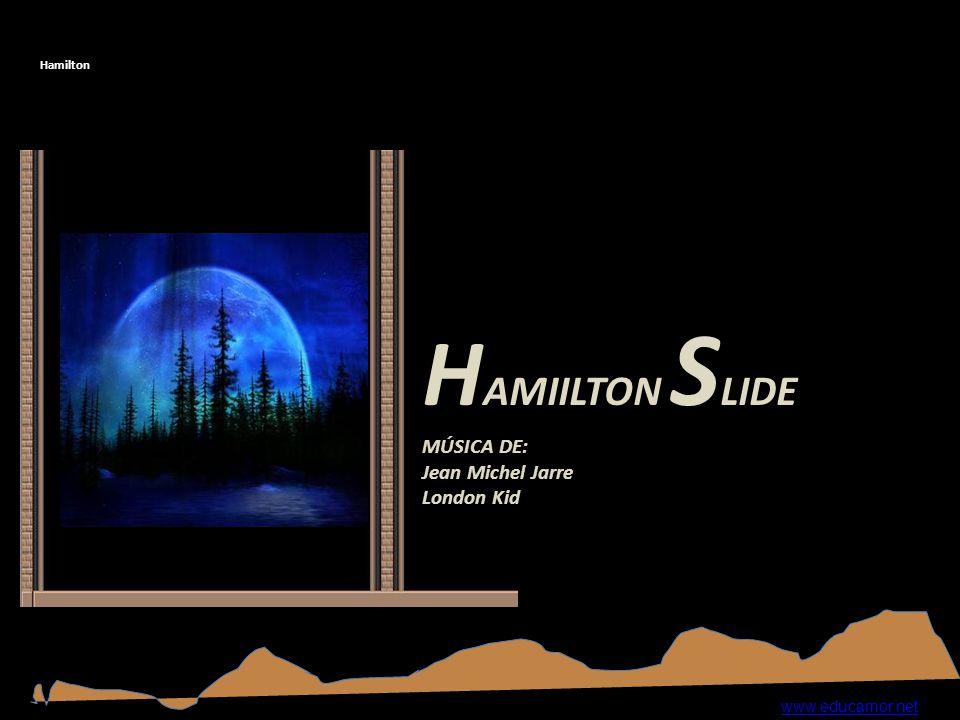 Hamilton H AMIILTON S LIDE MÚSICA DE: Jean Michel Jarre London Kid www.educamor.net