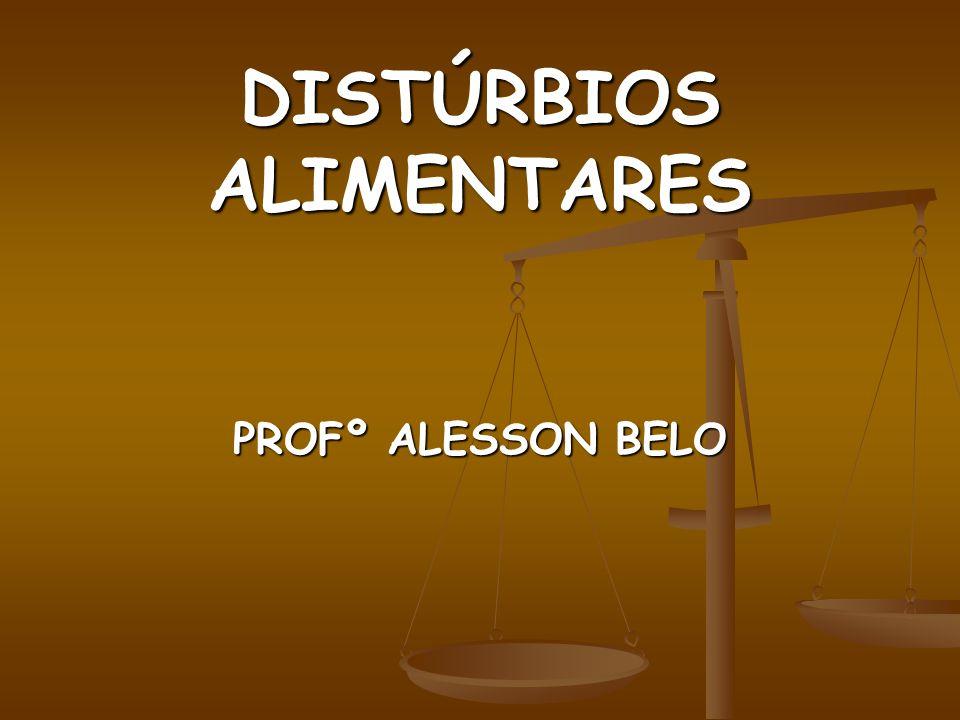 DISTÚRBIOS ALIMENTARES PROFº ALESSON BELO