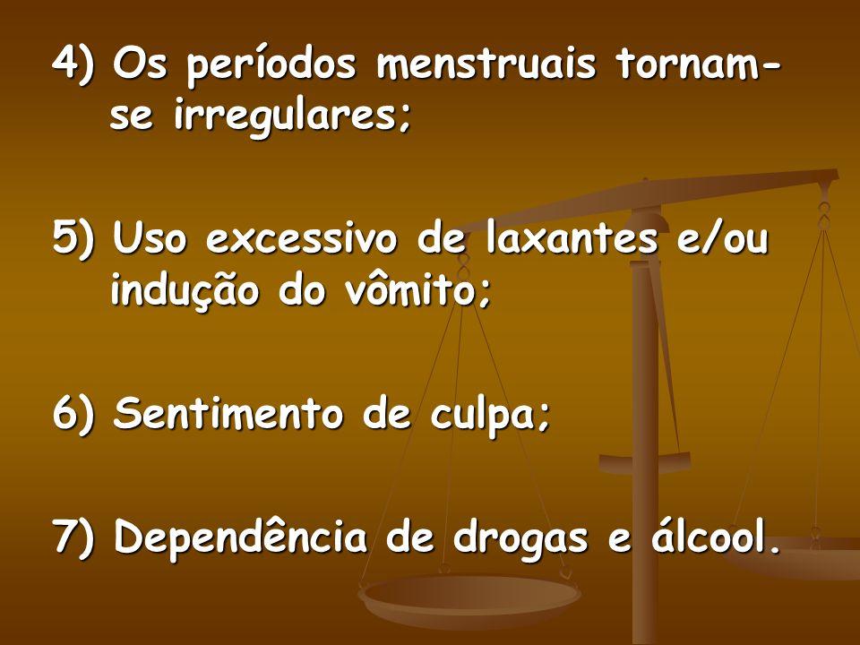 4) Os períodos menstruais tornam- se irregulares; 5) Uso excessivo de laxantes e/ou indução do vômito; 6) Sentimento de culpa; 7) Dependência de drogas e álcool.