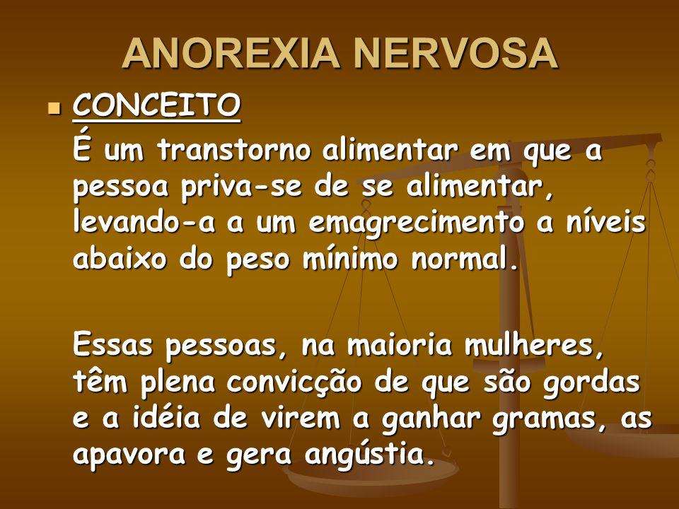 ANOREXIA NERVOSA CONCEITO CONCEITO É um transtorno alimentar em que a pessoa priva-se de se alimentar, levando-a a um emagrecimento a níveis abaixo do peso mínimo normal.
