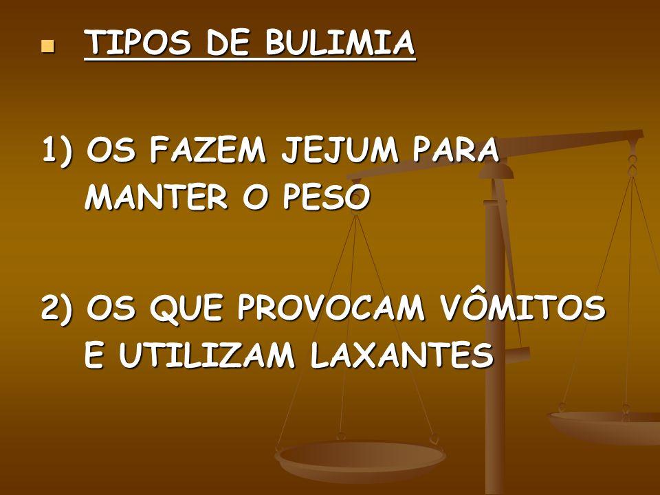 TIPOS DE BULIMIA TIPOS DE BULIMIA 1) OS FAZEM JEJUM PARA MANTER O PESO 2) OS QUE PROVOCAM VÔMITOS E UTILIZAM LAXANTES
