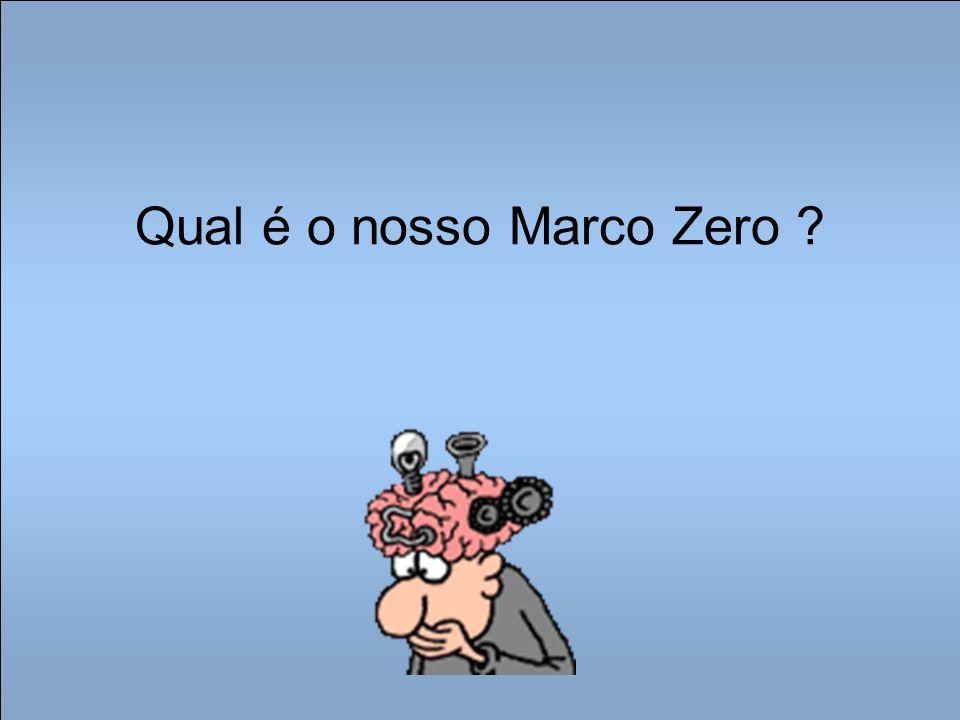 Qual é o nosso Marco Zero