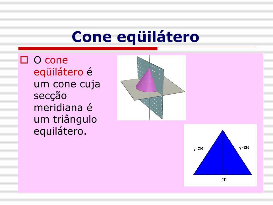 Cone eqüilátero  O cone eqüilátero é um cone cuja secção meridiana é um triângulo equilátero.