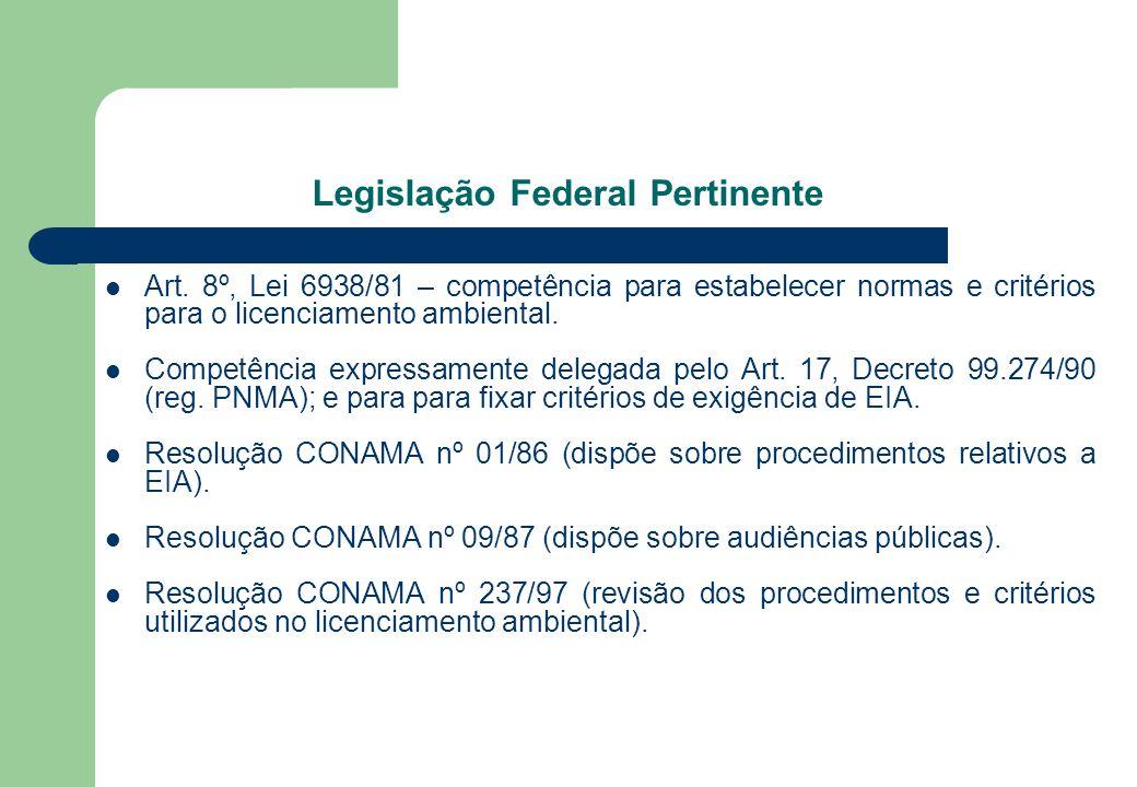 Art. 8º, Lei 6938/81 – competência para estabelecer normas e critérios para o licenciamento ambiental. Competência expressamente delegada pelo Art. 17