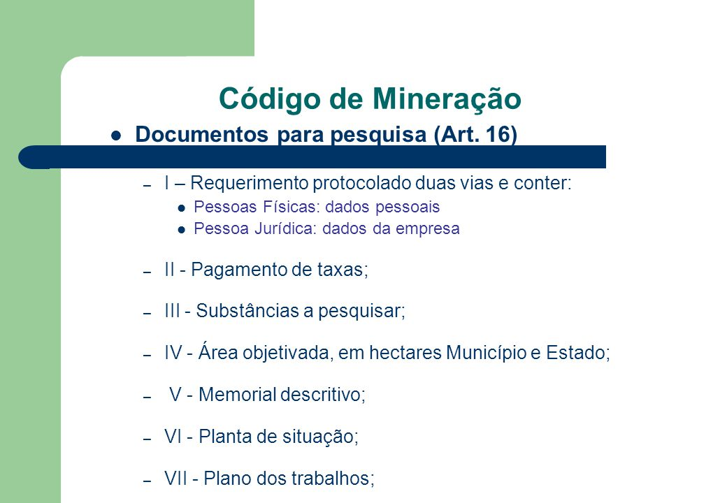 Código de Mineração Documentos para pesquisa (Art. 16) – I – Requerimento protocolado duas vias e conter: Pessoas Físicas: dados pessoais Pessoa Juríd