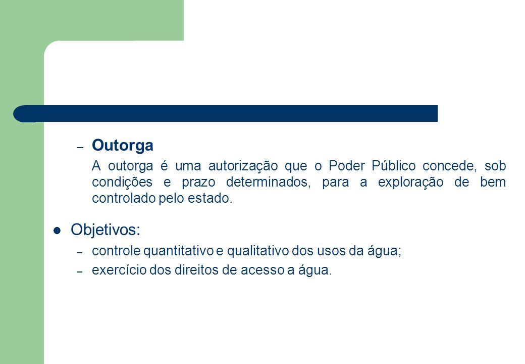 – Outorga A outorga é uma autorização que o Poder Público concede, sob condições e prazo determinados, para a exploração de bem controlado pelo estado