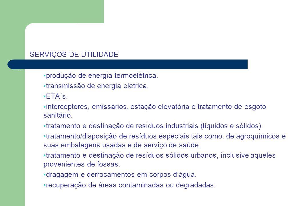 SERVIÇOS DE UTILIDADE produção de energia termoelétrica. transmissão de energia elétrica. ETA´s. interceptores, emissários, estação elevatória e trata