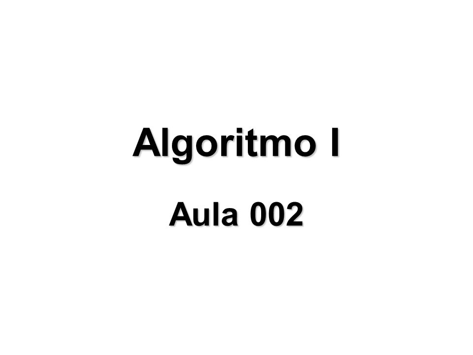 Algoritmo I Aula 002