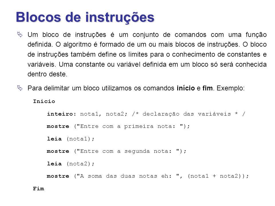 Blocos de instruções  Um bloco de instruções é um conjunto de comandos com uma função definida. O algoritmo é formado de um ou mais blocos de instruç