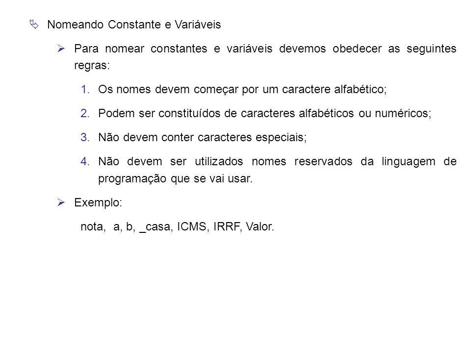  Nomeando Constante e Variáveis  Para nomear constantes e variáveis devemos obedecer as seguintes regras: 1.Os nomes devem começar por um caractere
