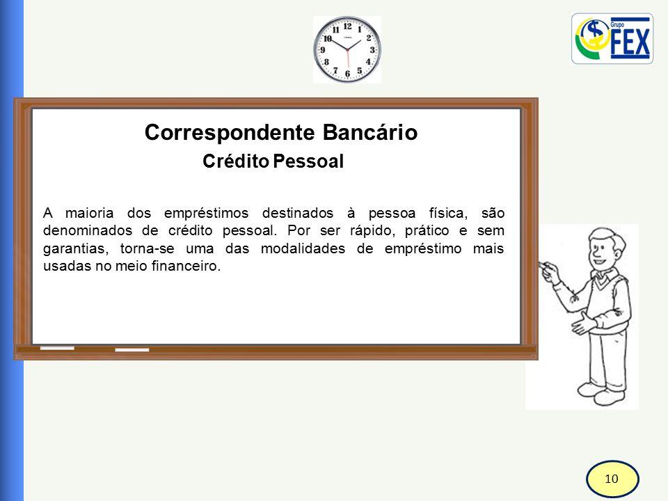 10 Correspondente Bancário Crédito Pessoal A maioria dos empréstimos destinados à pessoa física, são denominados de crédito pessoal. Por ser rápido, p