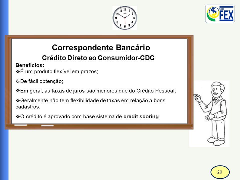 20 Correspondente Bancário Crédito Direto ao Consumidor-CDC Benefícios:  É um produto flexível em prazos;  De fácil obtenção;  Em geral, as taxas d