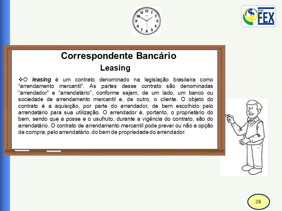"""28 Correspondente Bancário Leasing  O leasing é um contrato denominado na legislação brasileira como """"arrendamento mercantil"""". As partes desse contra"""