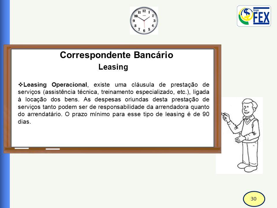 30 Correspondente Bancário Leasing  Leasing Operacional, existe uma cláusula de prestação de serviços (assistência técnica, treinamento especializado