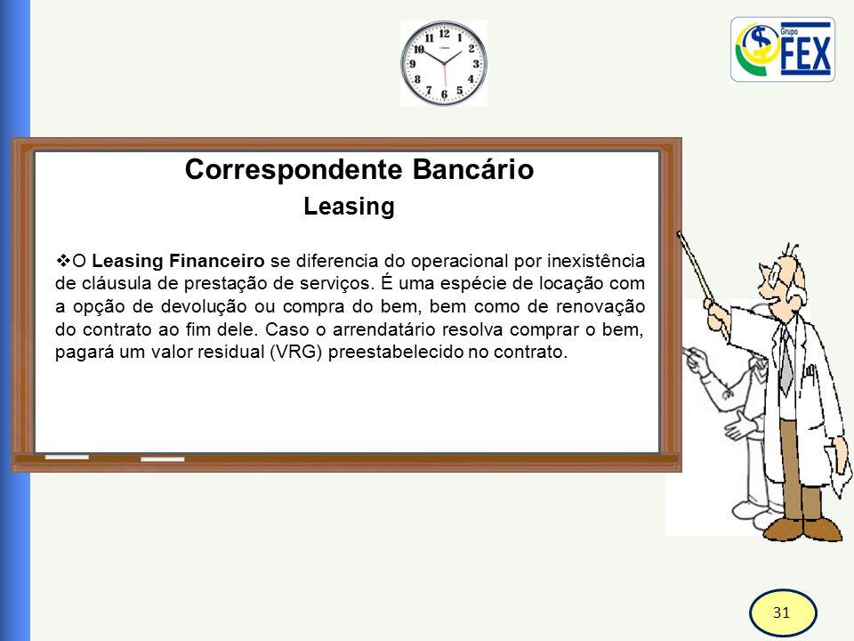 31 Correspondente Bancário Leasing  O Leasing Financeiro se diferencia do operacional por inexistência de cláusula de prestação de serviços. É uma es