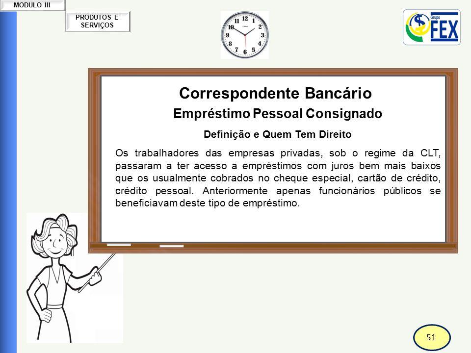 51 PRODUTOS E SERVIÇOS MODULO III Correspondente Bancário Empréstimo Pessoal Consignado Definição e Quem Tem Direito Os trabalhadores das empresas pri