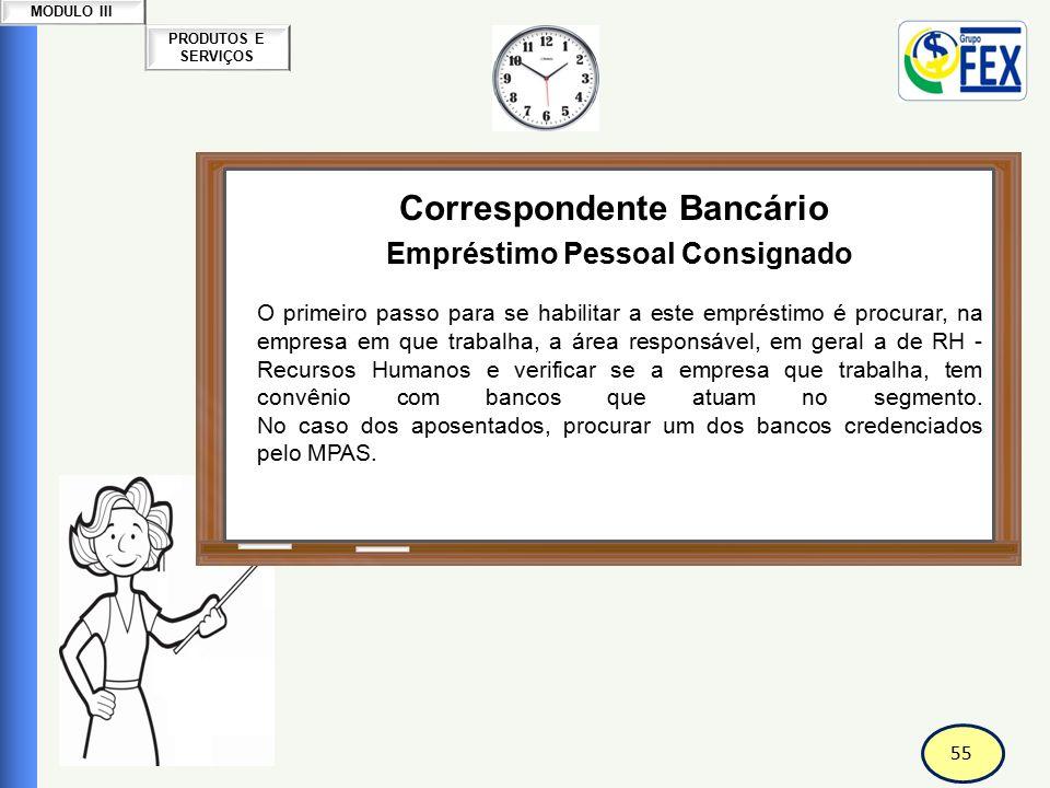55 PRODUTOS E SERVIÇOS MODULO III Correspondente Bancário Empréstimo Pessoal Consignado O primeiro passo para se habilitar a este empréstimo é procura