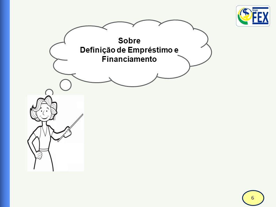 7 PRODUTOS E SERVIÇOS MODULO III Correspondente Bancário Definição de Empréstimo e Financiamento EMPRÉSTIMO: O empréstimos são operações financeiras que exigem o pagamento ao credor em curto prazo, médio ou longo prazo, ou seja, conforme combinado com o credor.