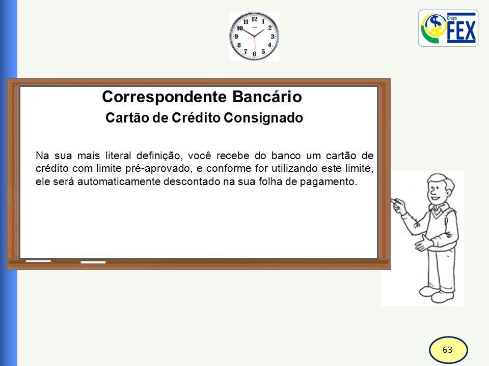 63 Correspondente Bancário Cartão de Crédito Consignado Na sua mais literal definição, você recebe do banco um cartão de crédito com limite pré-aprova