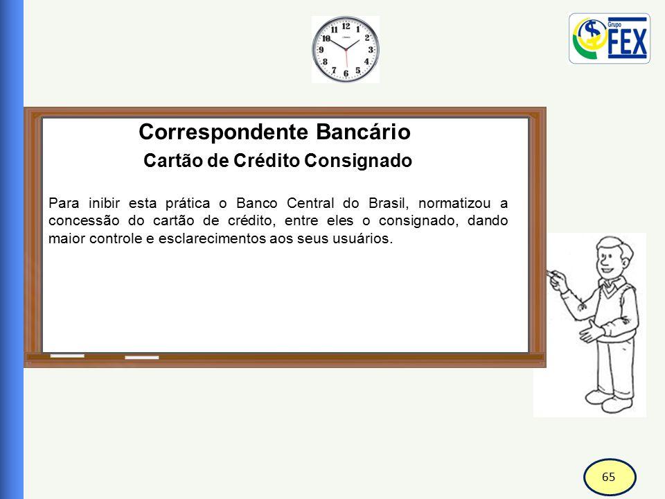 65 Correspondente Bancário Cartão de Crédito Consignado Para inibir esta prática o Banco Central do Brasil, normatizou a concessão do cartão de crédit