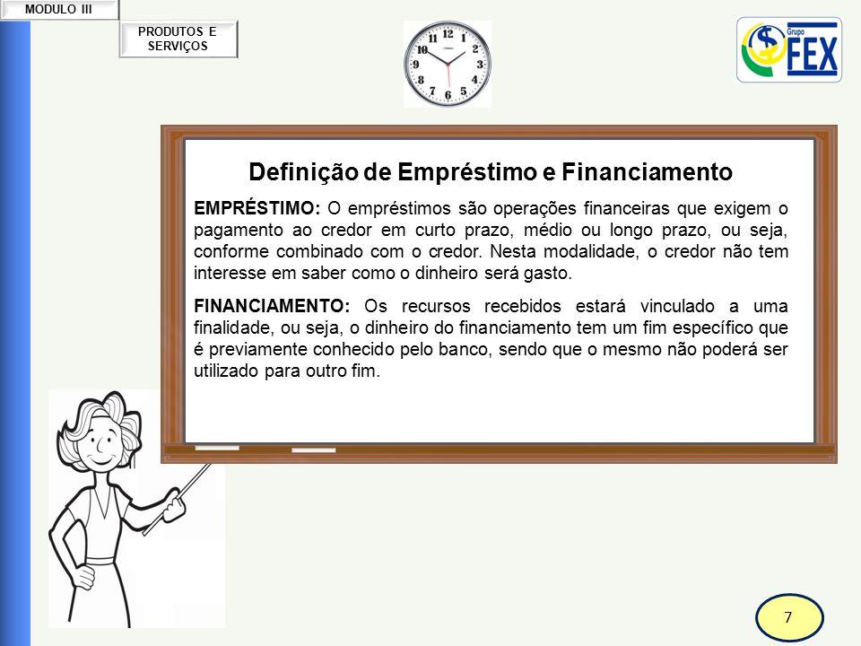 7 PRODUTOS E SERVIÇOS MODULO III Correspondente Bancário Definição de Empréstimo e Financiamento EMPRÉSTIMO: O empréstimos são operações financeiras q