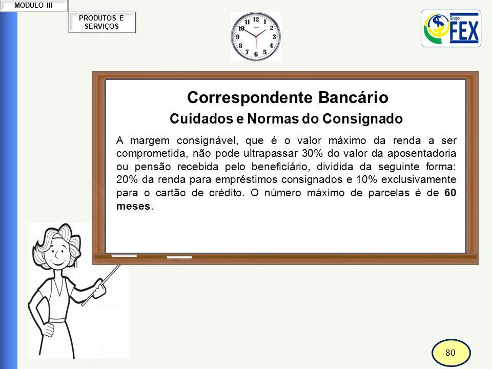 80 PRODUTOS E SERVIÇOS MODULO III Correspondente Bancário Cuidados e Normas do Consignado A margem consignável, que é o valor máximo da renda a ser co