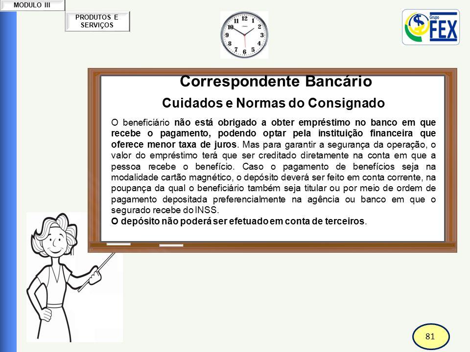 81 PRODUTOS E SERVIÇOS MODULO III Correspondente Bancário Cuidados e Normas do Consignado O beneficiário não está obrigado a obter empréstimo no banco
