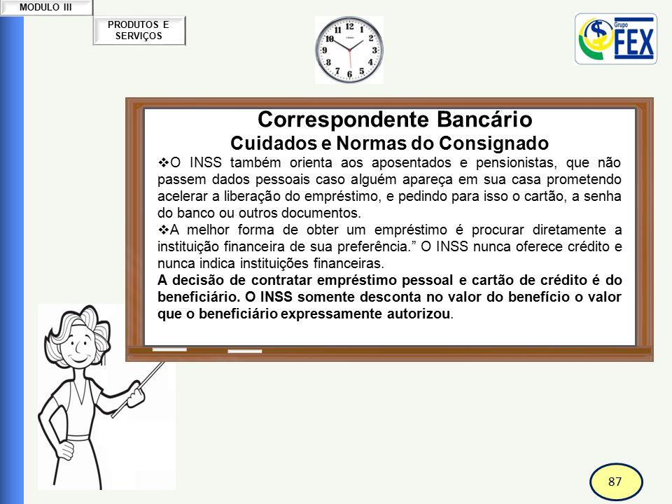 87 PRODUTOS E SERVIÇOS MODULO III Correspondente Bancário Cuidados e Normas do Consignado  O INSS também orienta aos aposentados e pensionistas, que