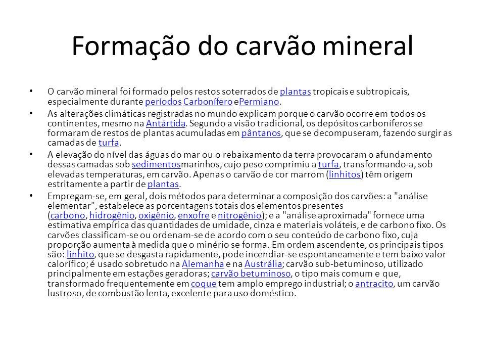 Formação do carvão mineral O carvão mineral foi formado pelos restos soterrados de plantas tropicais e subtropicais, especialmente durante períodos Ca