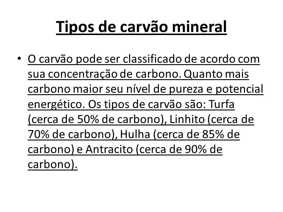 Tipos de carvão mineral O carvão pode ser classificado de acordo com sua concentração de carbono. Quanto mais carbono maior seu nível de pureza e pote