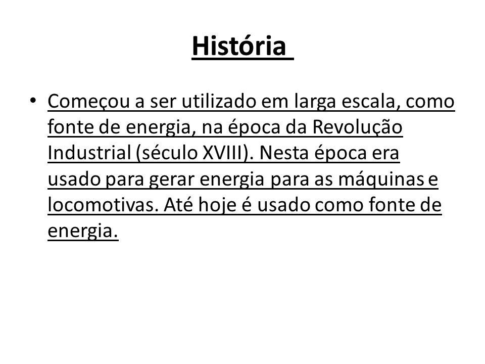 História Começou a ser utilizado em larga escala, como fonte de energia, na época da Revolução Industrial (século XVIII). Nesta época era usado para g
