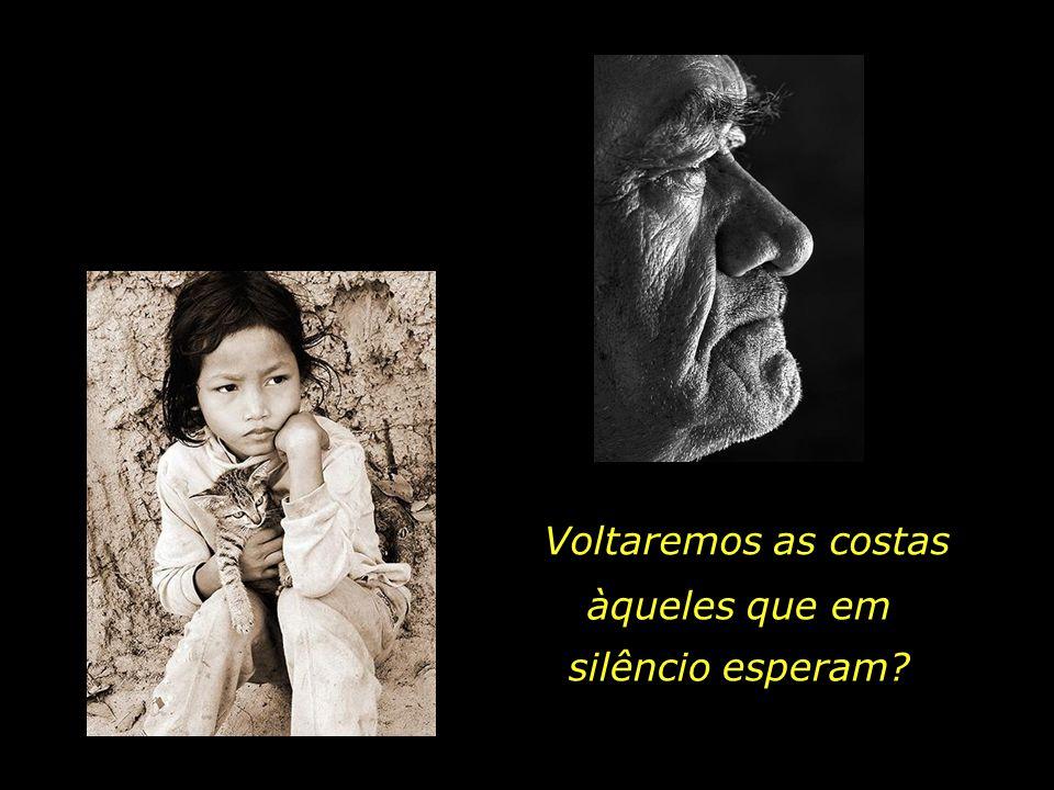 Quem são os que possuem um olhar suficientemente humano, capaz de enxergar as crianças descalças à margem da estrada da Vida, esperando por um punhado de compaixão...
