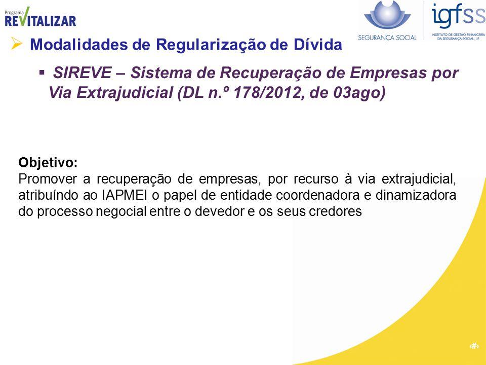 17  Modalidades de Regularização de Dívida  SIREVE – Sistema de Recuperação de Empresas por Via Extrajudicial (DL n.º 178/2012, de 03ago) Objetivo: