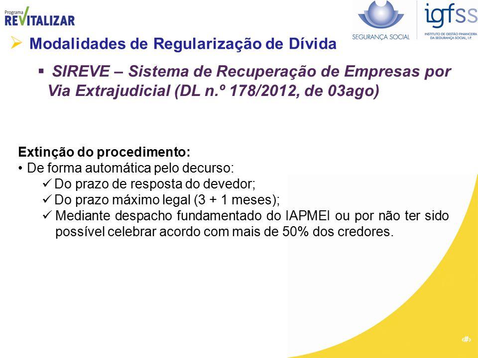 24  Modalidades de Regularização de Dívida  SIREVE – Sistema de Recuperação de Empresas por Via Extrajudicial (DL n.º 178/2012, de 03ago) Extinção d