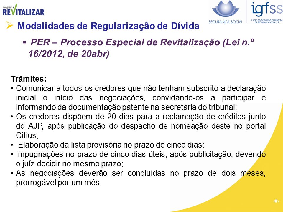 30  Modalidades de Regularização de Dívida  PER – Processo Especial de Revitalização (Lei n.º 16/2012, de 20abr) Trâmites: Comunicar a todos os cred