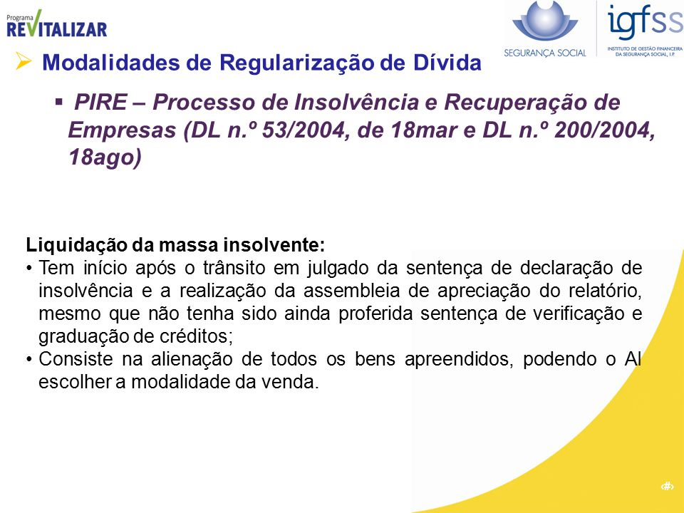 39  Modalidades de Regularização de Dívida  PIRE – Processo de Insolvência e Recuperação de Empresas (DL n.º 53/2004, de 18mar e DL n.º 200/2004, 18