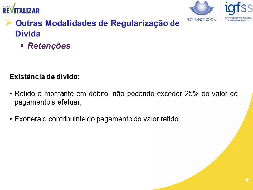 51  Outras Modalidades de Regularização de Dívida  Retenções Existência de dívida: Retido o montante em débito, não podendo exceder 25% do valor do