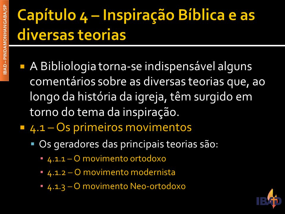 IBAD – PINDAMONHANGABA/SP  A Bibliologia torna-se indispensável alguns comentários sobre as diversas teorias que, ao longo da história da igreja, têm surgido em torno do tema da inspiração.