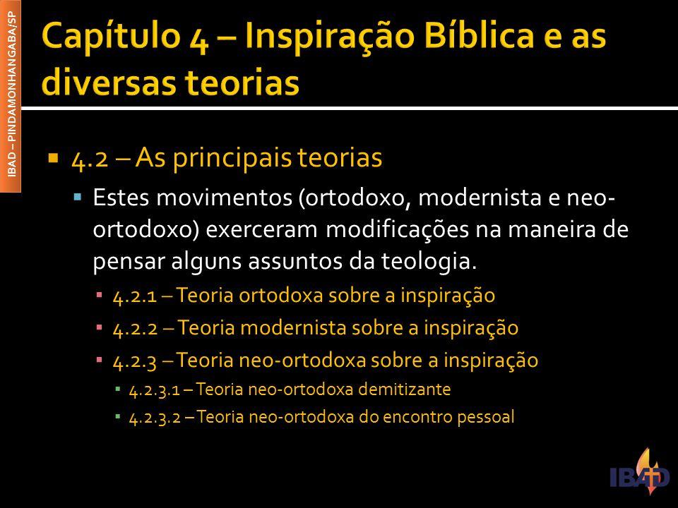 IBAD – PINDAMONHANGABA/SP  4.2 – As principais teorias  Estes movimentos (ortodoxo, modernista e neo- ortodoxo) exerceram modificações na maneira de pensar alguns assuntos da teologia.