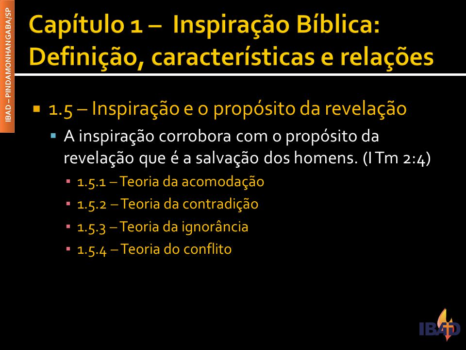 IBAD – PINDAMONHANGABA/SP  1.5 – Inspiração e o propósito da revelação  A inspiração corrobora com o propósito da revelação que é a salvação dos homens.