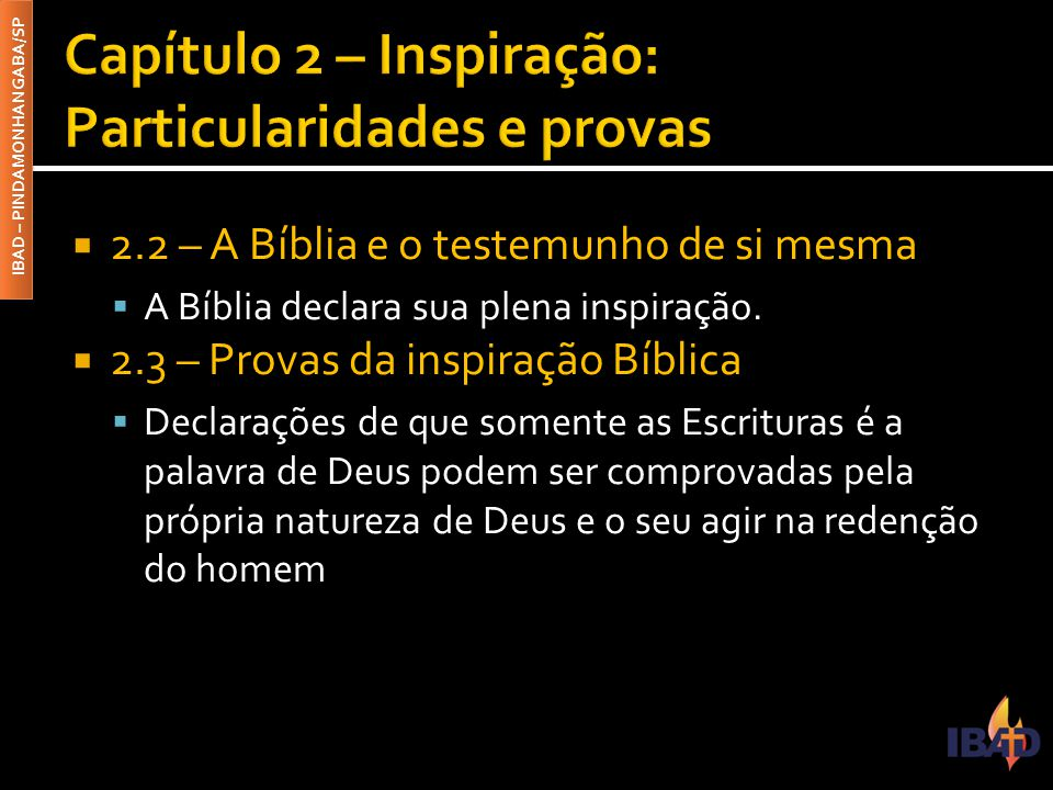 IBAD – PINDAMONHANGABA/SP  2.2 – A Bíblia e o testemunho de si mesma  A Bíblia declara sua plena inspiração.