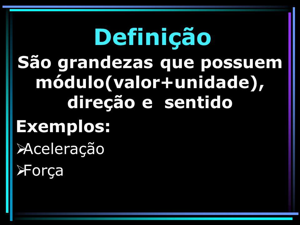 Definição São grandezas que possuem módulo(valor+unidade), direção e sentido Exemplos: AAceleração FForça