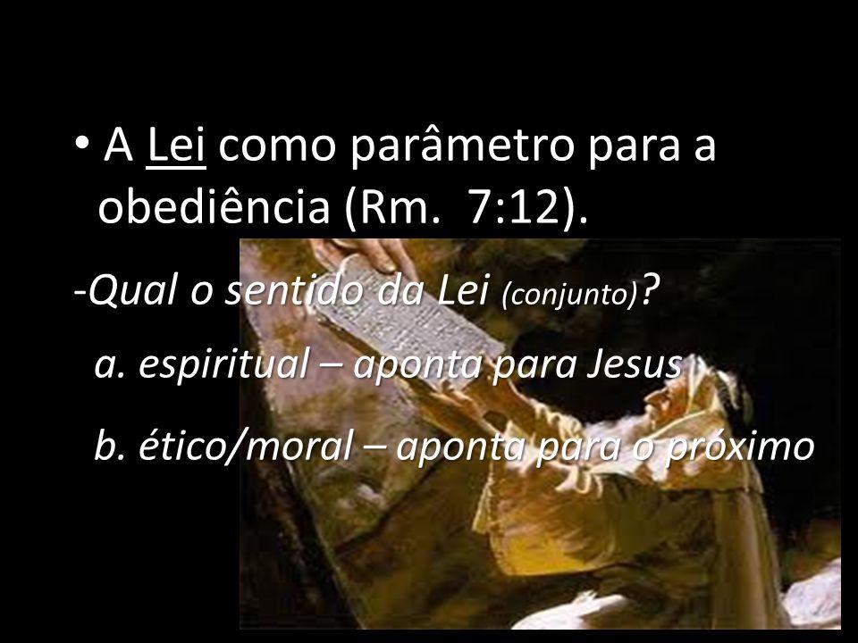 A Lei como parâmetro para a A Lei como parâmetro para a obediência (Rm.