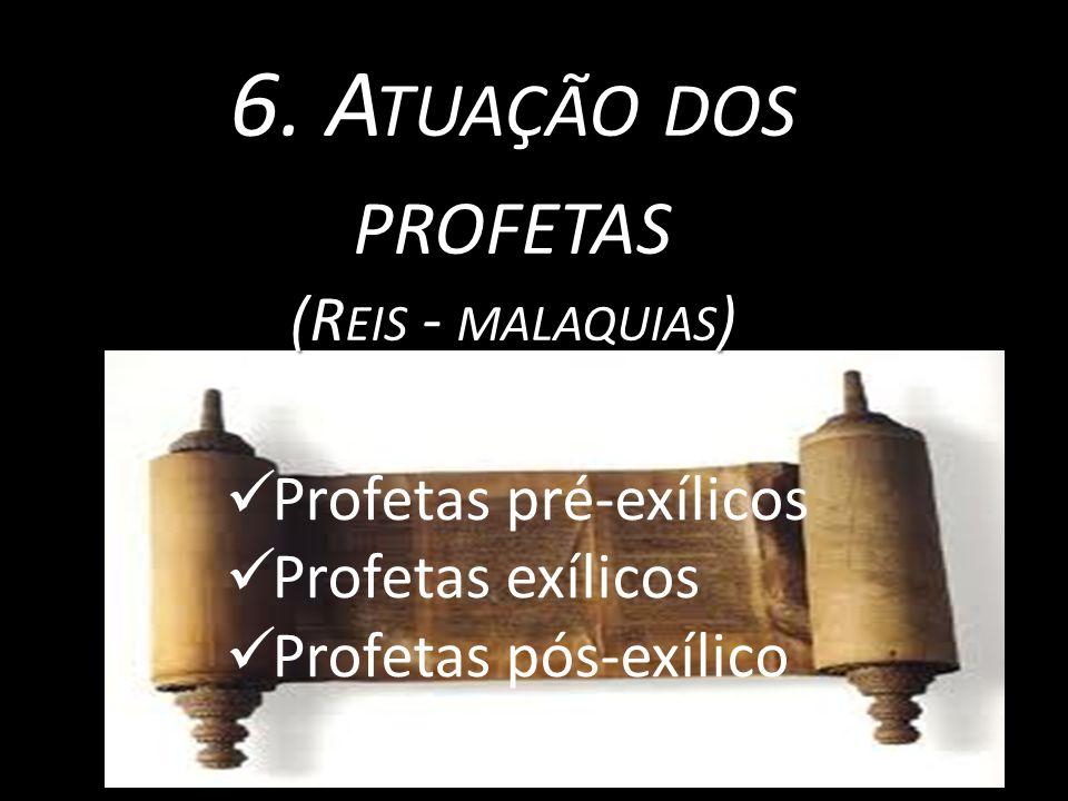 6. A TUAÇÃO DOS PROFETAS (R EIS - MALAQUIAS ) Profetas pré-exílicos Profetas exílicos Profetas pós-exílico