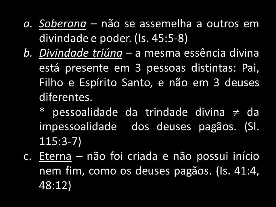 a.Soberana – não se assemelha a outros em divindade e poder.