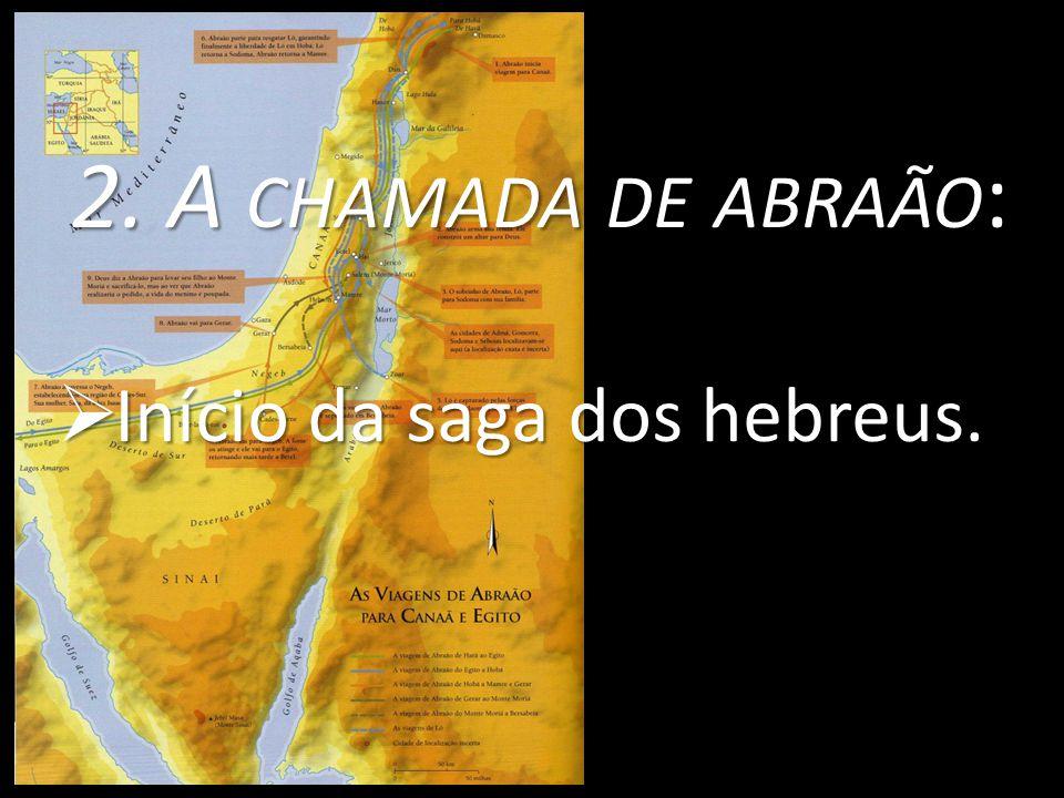 2. A CHAMADA DE ABRAÃO :  Início da saga dos hebreus.