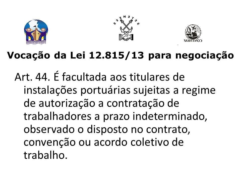 Vocação da Lei 12.815/13 para negociação Art.44.
